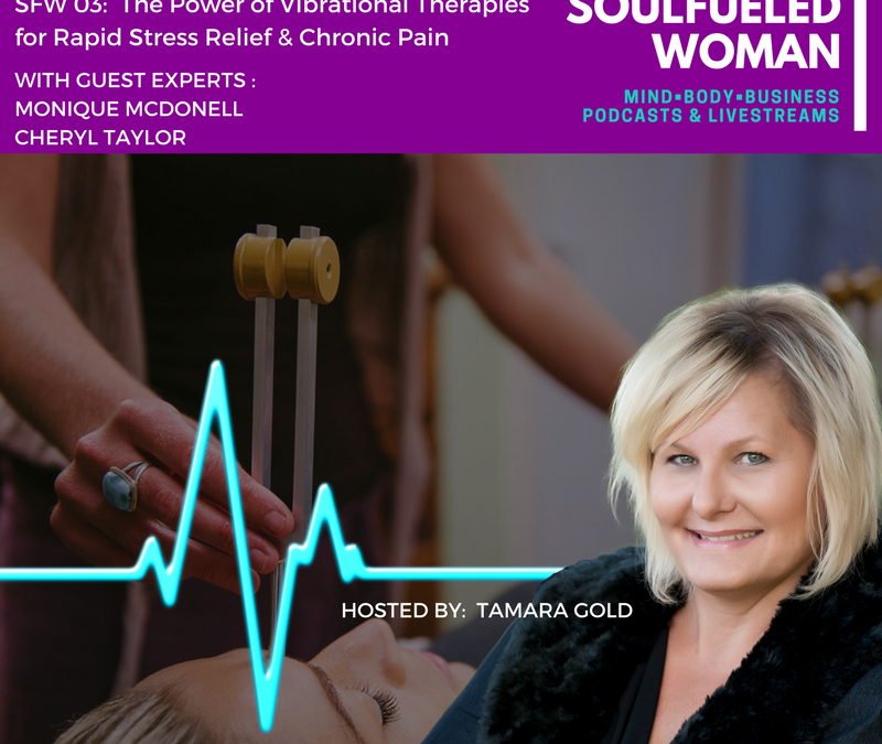 The SoulFueled Woman Podcast-Livestream – E003: Using The Power of Vibrational Therapy for Rapid Stress & Pain Relief